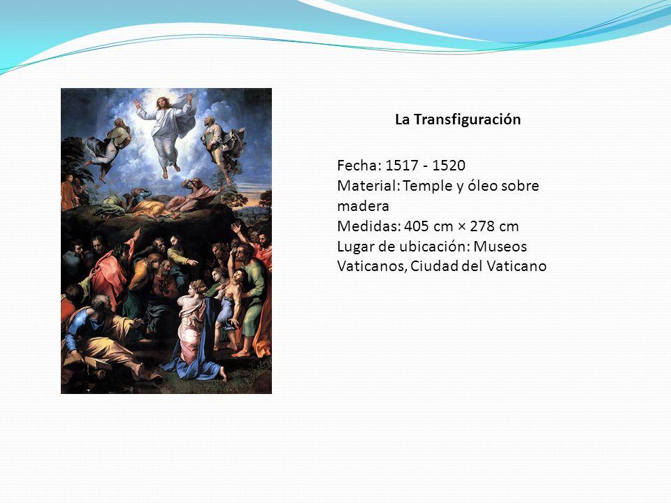 La Transfiguración Fecha: 1517 - 1520. Material: Temple y óleo sobre madera. Medidas: 405 cm × 278 cm.