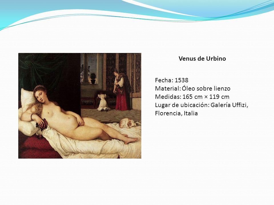 Venus de Urbino Fecha: 1538. Material: Óleo sobre lienzo.