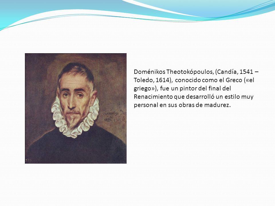 Doménikos Theotokópoulos, (Candía, 1541 – Toledo, 1614), conocido como el Greco («el griego»), fue un pintor del final del Renacimiento que desarrolló un estilo muy personal en sus obras de madurez.