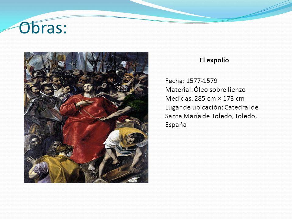 Obras: El expolio Fecha: 1577-1579 Material: Óleo sobre lienzo
