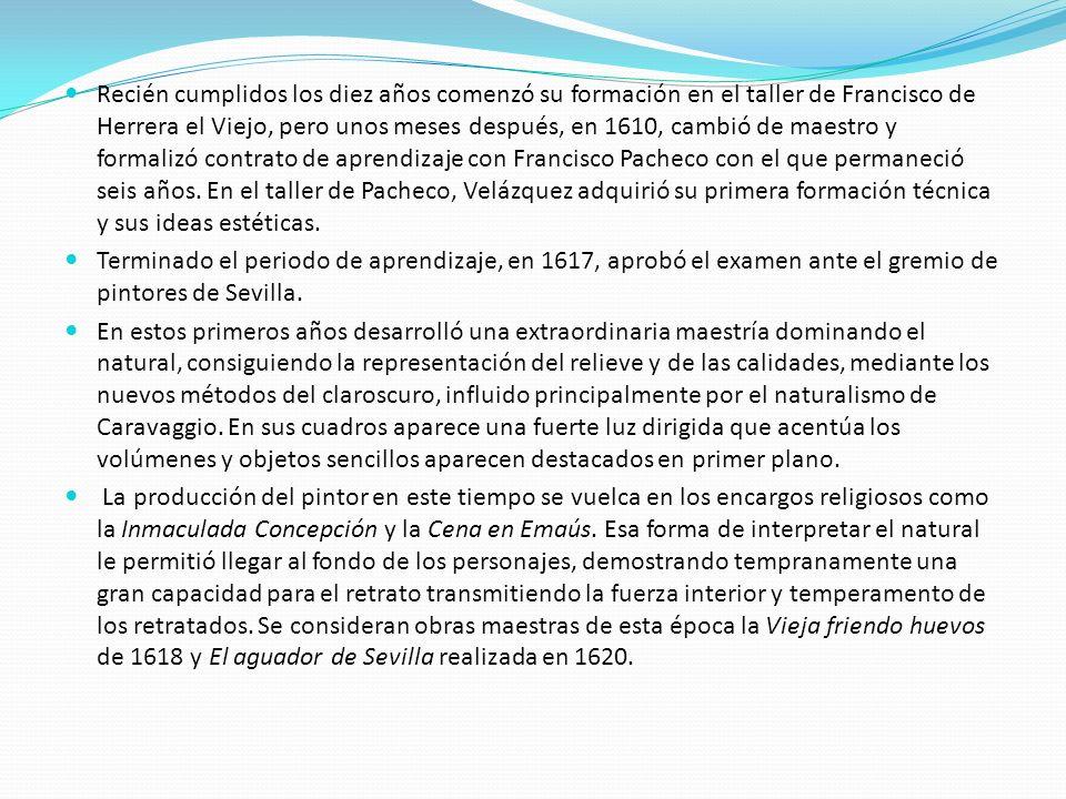 Recién cumplidos los diez años comenzó su formación en el taller de Francisco de Herrera el Viejo, pero unos meses después, en 1610, cambió de maestro y formalizó contrato de aprendizaje con Francisco Pacheco con el que permaneció seis años. En el taller de Pacheco, Velázquez adquirió su primera formación técnica y sus ideas estéticas.