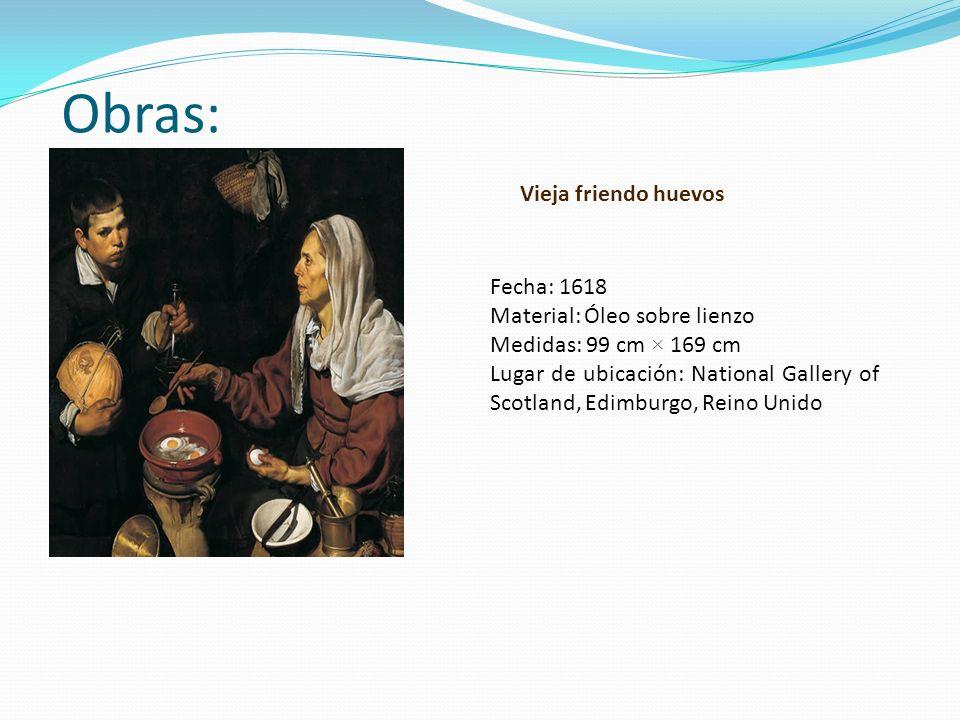 Obras: Vieja friendo huevos Fecha: 1618 Material: Óleo sobre lienzo