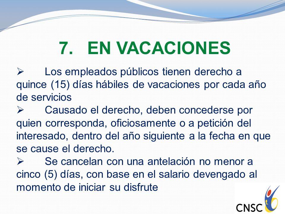 EN VACACIONES Los empleados públicos tienen derecho a quince (15) días hábiles de vacaciones por cada año de servicios.