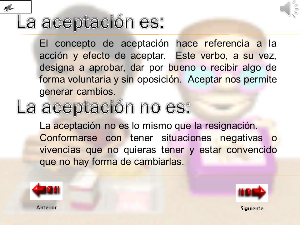 La aceptación es: La aceptación no es: