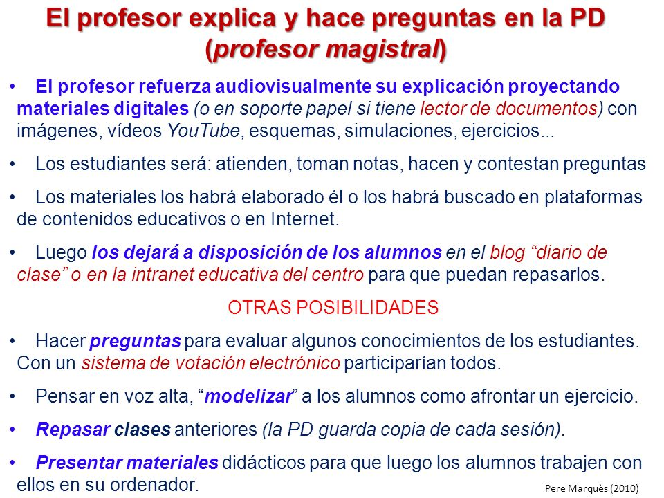 El profesor explica y hace preguntas en la PD (profesor magistral)