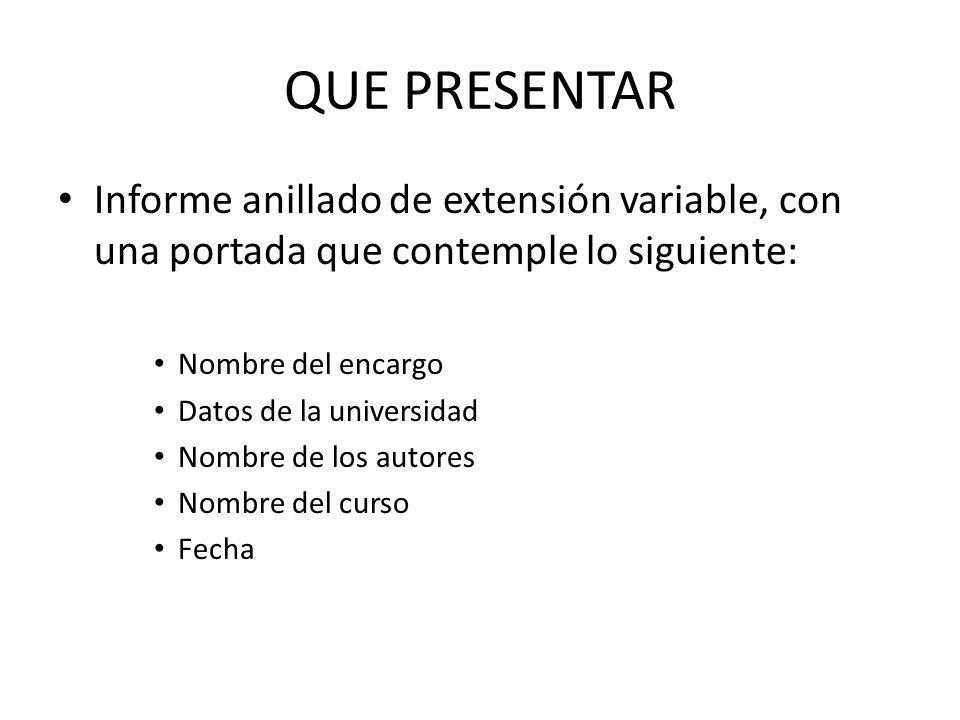 QUE PRESENTAR Informe anillado de extensión variable, con una portada que contemple lo siguiente: Nombre del encargo.