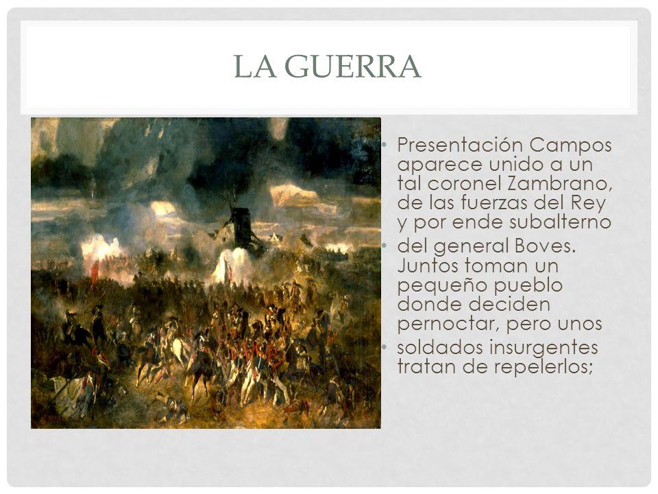La guerra Presentación Campos aparece unido a un tal coronel Zambrano, de las fuerzas del Rey y por ende subalterno.