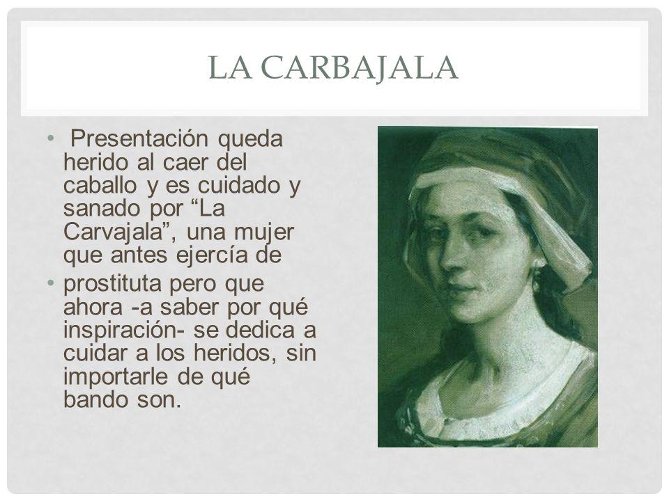 La carbajala Presentación queda herido al caer del caballo y es cuidado y sanado por La Carvajala , una mujer que antes ejercía de.