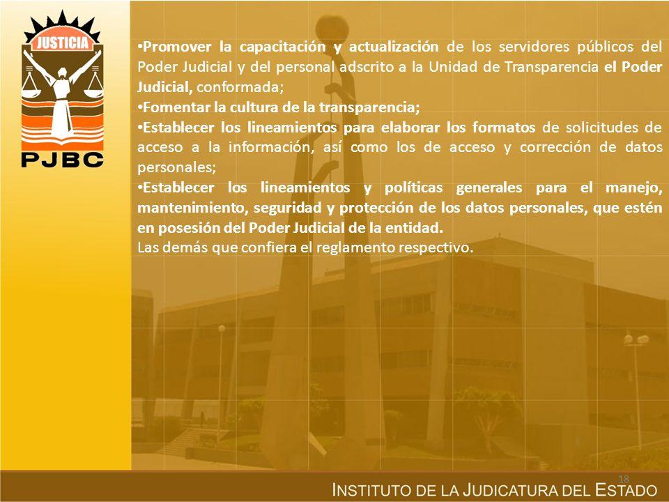 Promover la capacitación y actualización de los servidores públicos del Poder Judicial y del personal adscrito a la Unidad de Transparencia el Poder Judicial, conformada;