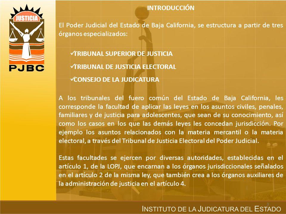 INTRODUCCIÓN El Poder Judicial del Estado de Baja California, se estructura a partir de tres órganos especializados: