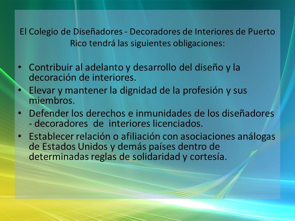 El Colegio de Diseñadores - Decoradores de Interiores de Puerto Rico tendrá las siguientes obligaciones:
