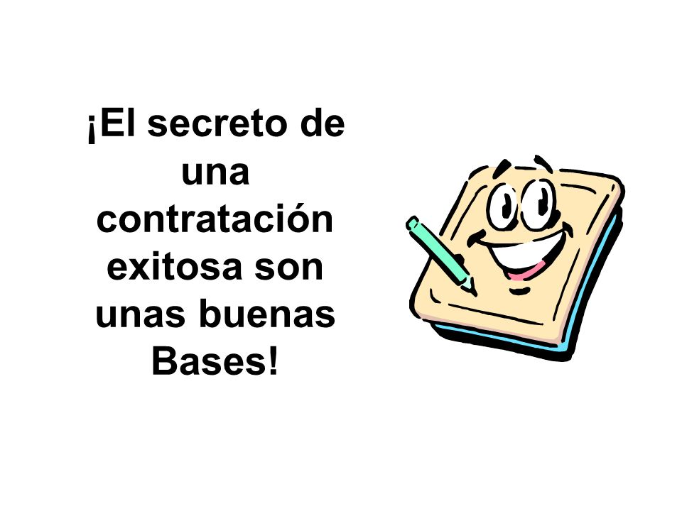 ¡El secreto de una contratación exitosa son unas buenas Bases!