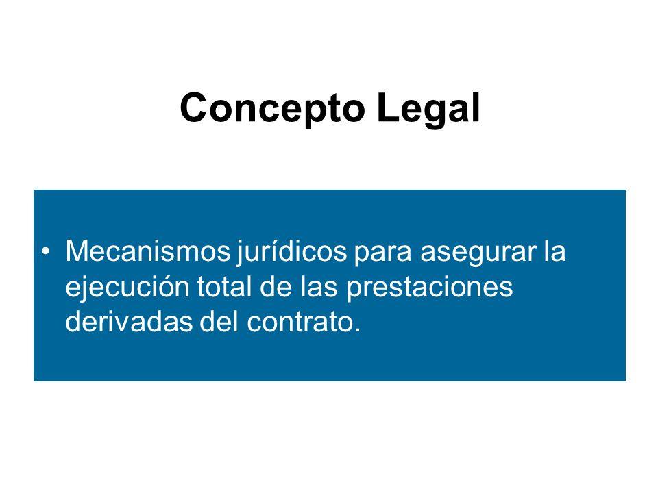 Concepto Legal Mecanismos jurídicos para asegurar la ejecución total de las prestaciones derivadas del contrato.
