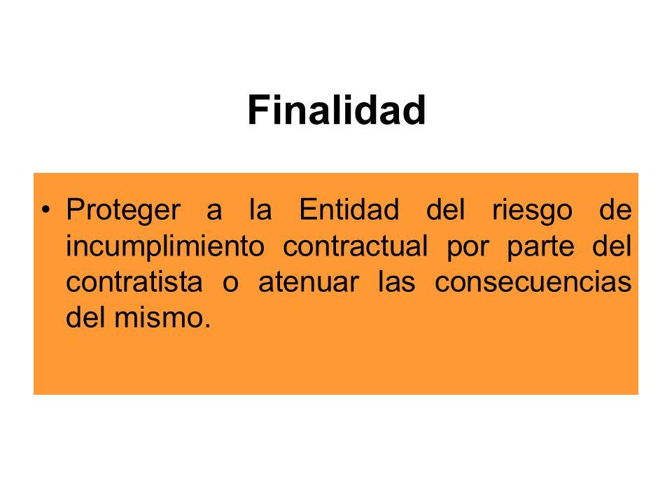 Finalidad Proteger a la Entidad del riesgo de incumplimiento contractual por parte del contratista o atenuar las consecuencias del mismo.