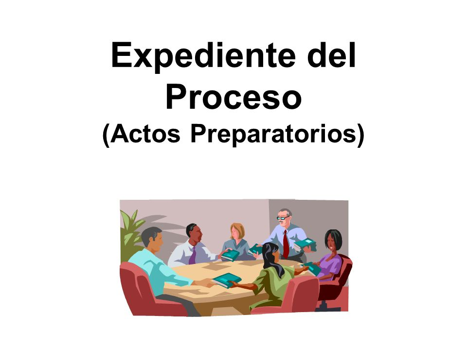 Expediente del Proceso (Actos Preparatorios)