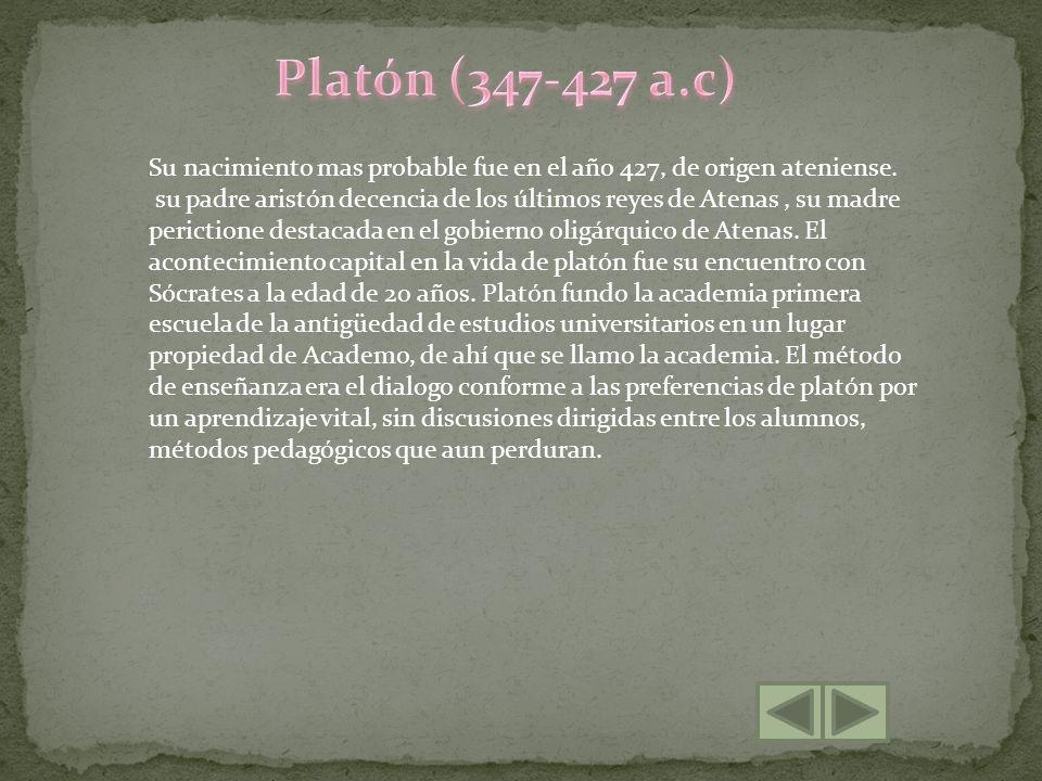 Platón (347-427 a.c) Su nacimiento mas probable fue en el año 427, de origen ateniense.