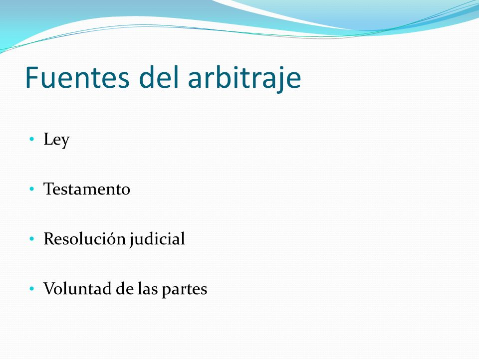 Fuentes del arbitraje Ley Testamento Resolución judicial