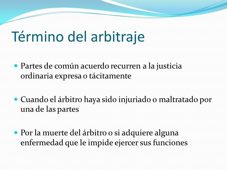 Término del arbitraje Partes de común acuerdo recurren a la justicia ordinaria expresa o tácitamente.