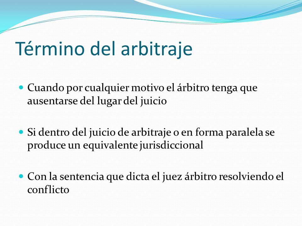 Término del arbitraje Cuando por cualquier motivo el árbitro tenga que ausentarse del lugar del juicio.