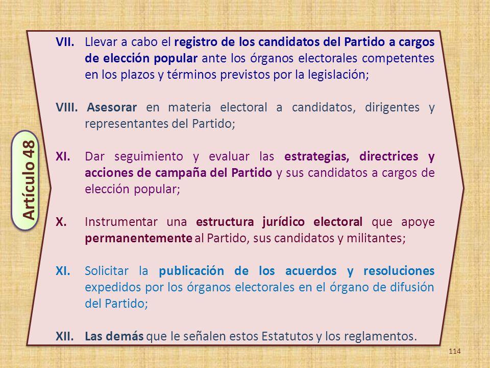 VII. Llevar a cabo el registro de los candidatos del Partido a cargos de elección popular ante los órganos electorales competentes en los plazos y términos previstos por la legislación;