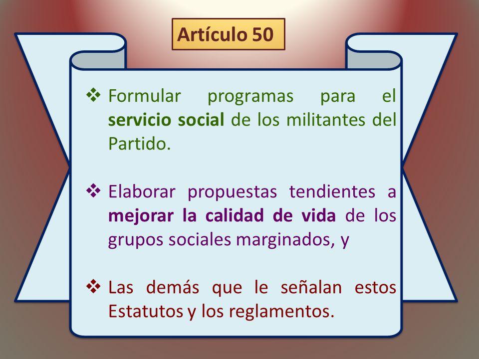 Artículo 50 Formular programas para el servicio social de los militantes del Partido.