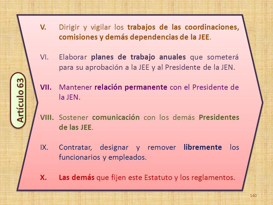 V. Dirigir y vigilar los trabajos de las coordinaciones, comisiones y demás dependencias de la JEE.