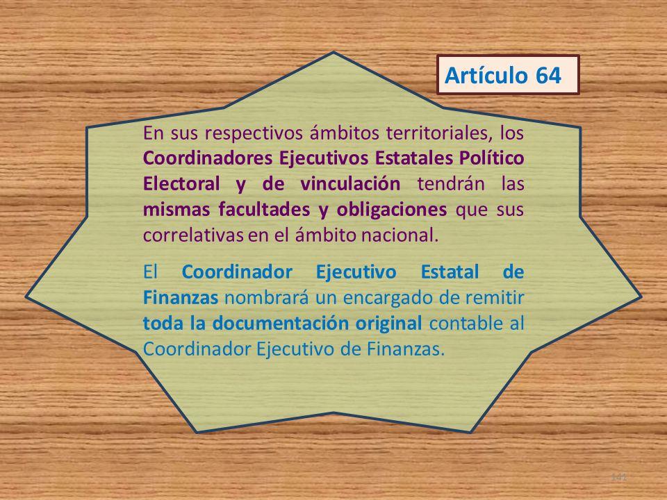 En sus respectivos ámbitos territoriales, los Coordinadores Ejecutivos Estatales Político Electoral y de vinculación tendrán las mismas facultades y obligaciones que sus correlativas en el ámbito nacional.