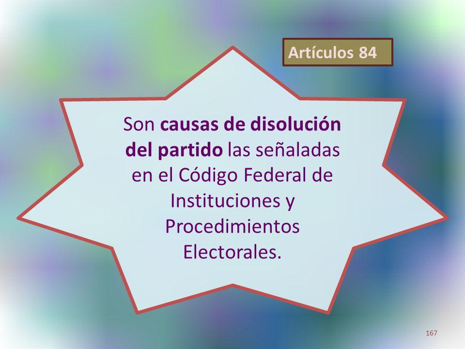 Artículos 84 Son causas de disolución del partido las señaladas en el Código Federal de Instituciones y Procedimientos Electorales.