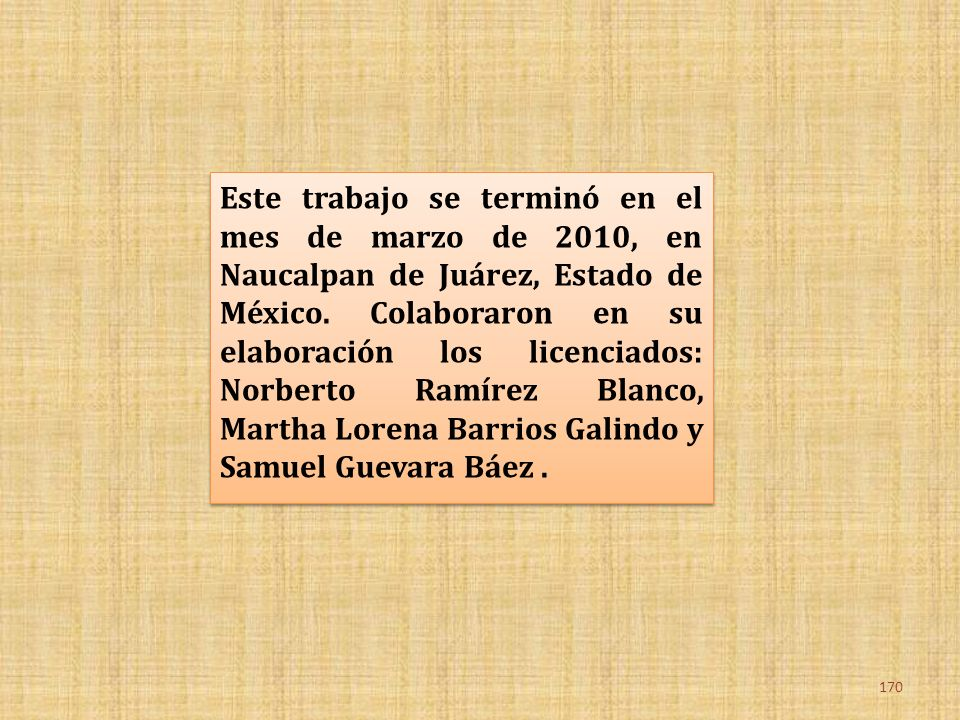 Este trabajo se terminó en el mes de marzo de 2010, en Naucalpan de Juárez, Estado de México.