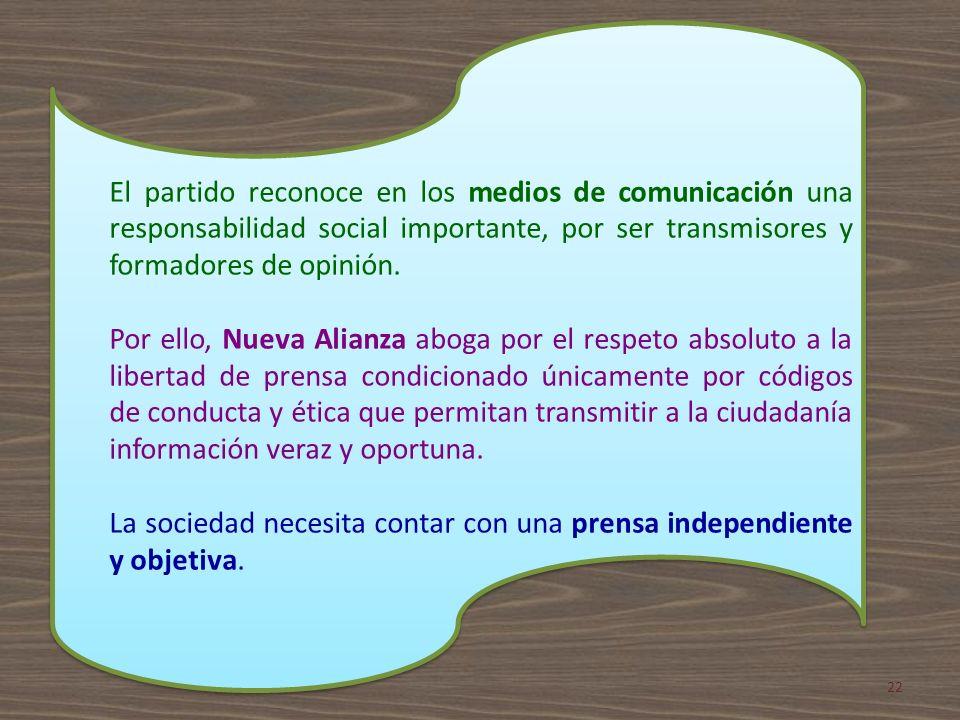 El partido reconoce en los medios de comunicación una responsabilidad social importante, por ser transmisores y formadores de opinión.