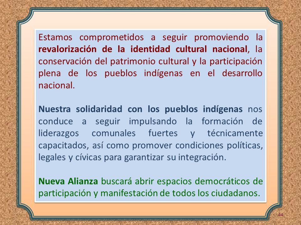 Estamos comprometidos a seguir promoviendo la revalorización de la identidad cultural nacional, la conservación del patrimonio cultural y la participación plena de los pueblos indígenas en el desarrollo nacional.