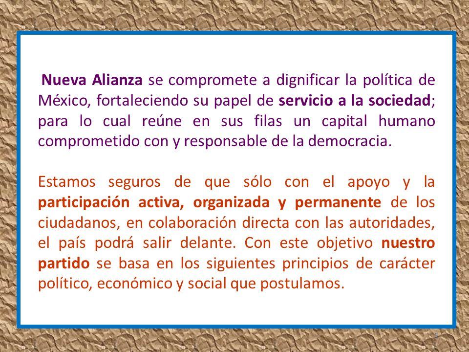 Nueva Alianza se compromete a dignificar la política de México, fortaleciendo su papel de servicio a la sociedad; para lo cual reúne en sus filas un capital humano comprometido con y responsable de la democracia.