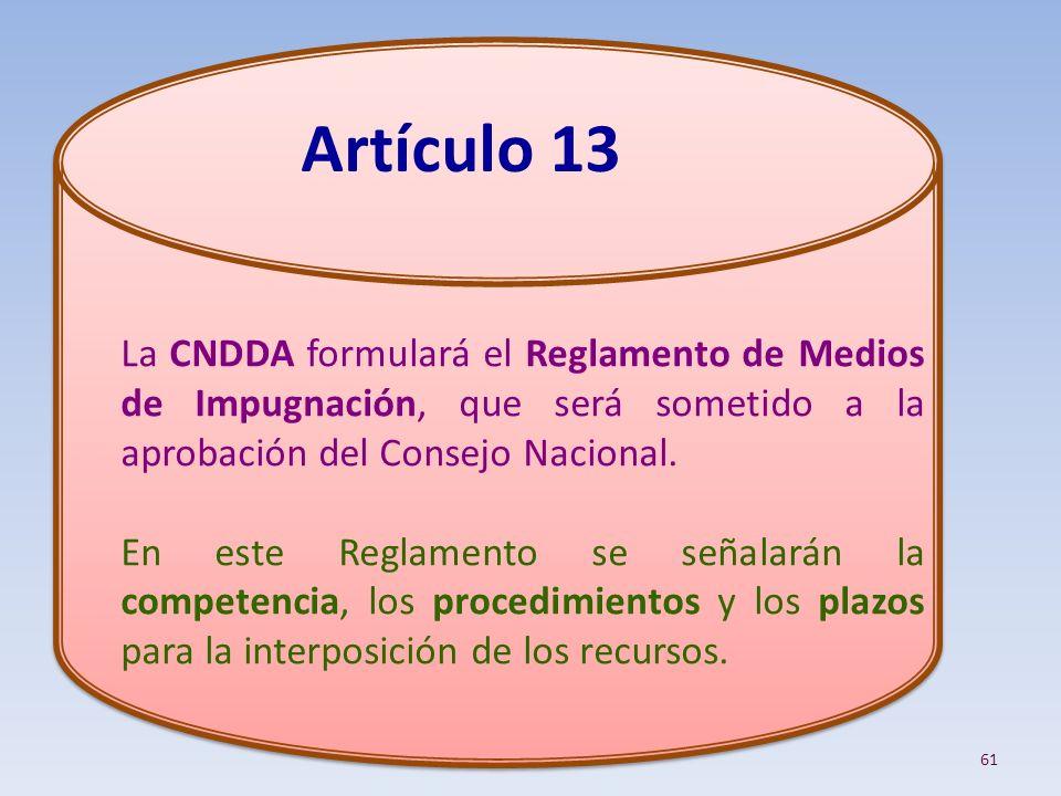 La CNDDA formulará el Reglamento de Medios de Impugnación, que será sometido a la aprobación del Consejo Nacional.