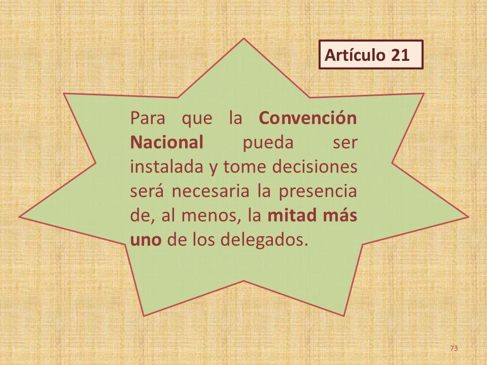 Para que la Convención Nacional pueda ser instalada y tome decisiones será necesaria la presencia de, al menos, la mitad más uno de los delegados.