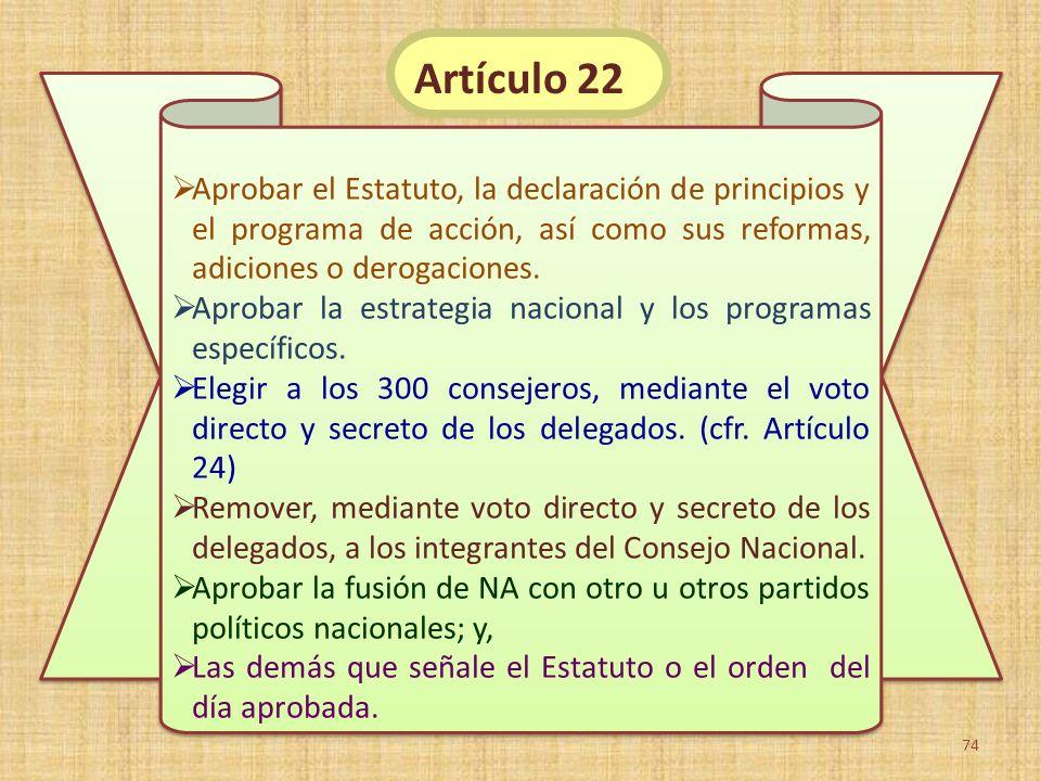 Artículo 22 Aprobar el Estatuto, la declaración de principios y el programa de acción, así como sus reformas, adiciones o derogaciones.