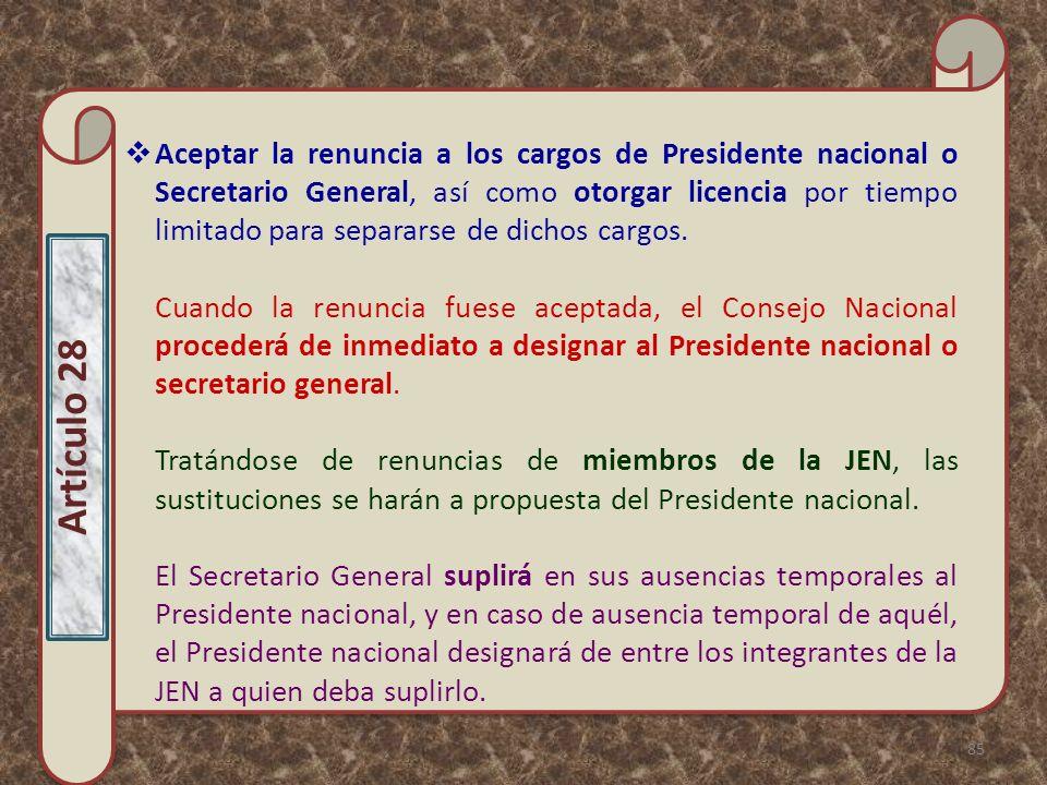 Aceptar la renuncia a los cargos de Presidente nacional o Secretario General, así como otorgar licencia por tiempo limitado para separarse de dichos cargos.
