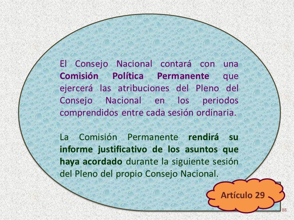 El Consejo Nacional contará con una Comisión Política Permanente que ejercerá las atribuciones del Pleno del Consejo Nacional en los periodos comprendidos entre cada sesión ordinaria.