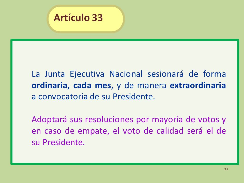 Artículo 33 La Junta Ejecutiva Nacional sesionará de forma ordinaria, cada mes, y de manera extraordinaria a convocatoria de su Presidente.