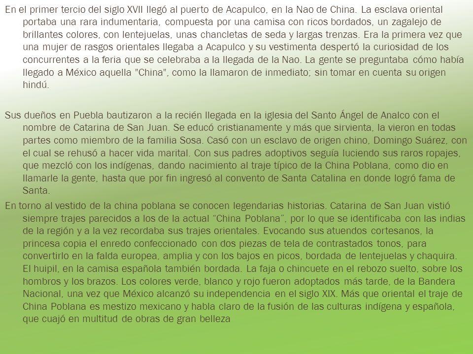En el primer tercio del siglo XVII llegó al puerto de Acapulco, en la Nao de China.