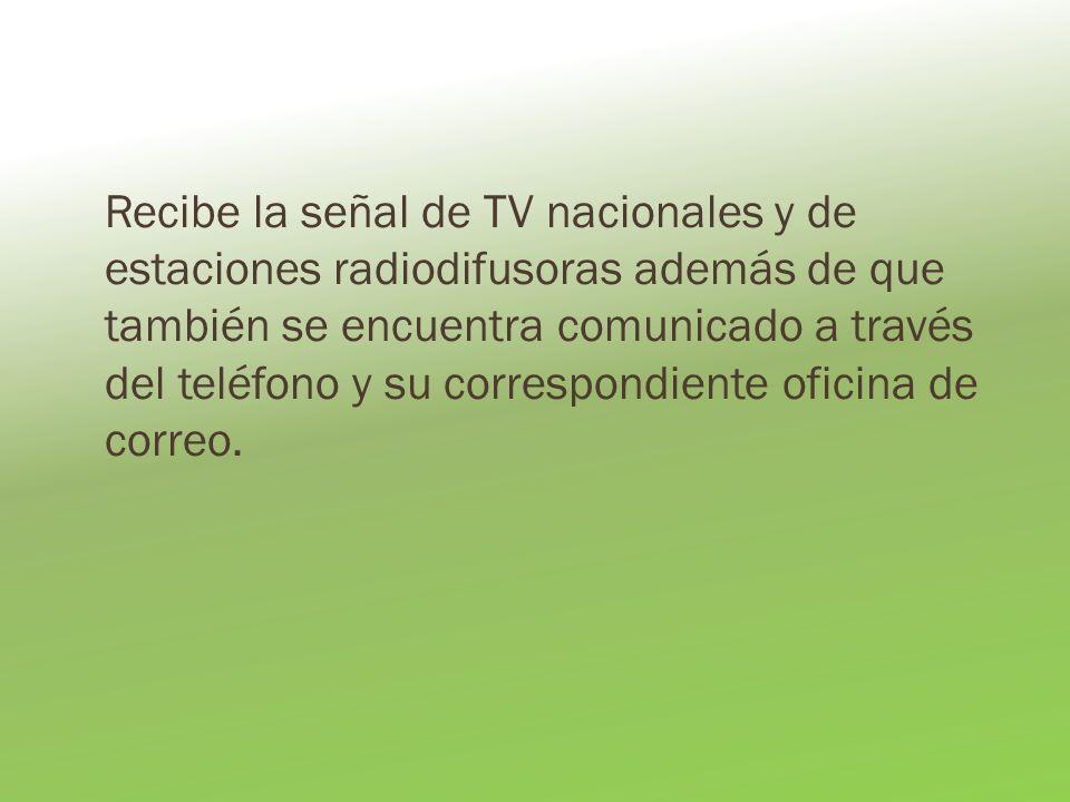 Recibe la señal de TV nacionales y de estaciones radiodifusoras además de que también se encuentra comunicado a través del teléfono y su correspondiente oficina de correo.