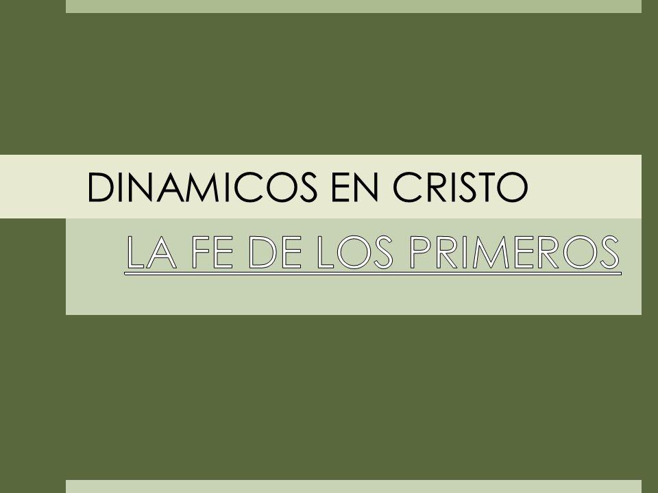 DINAMICOS EN CRISTO LA FE DE LOS PRIMEROS