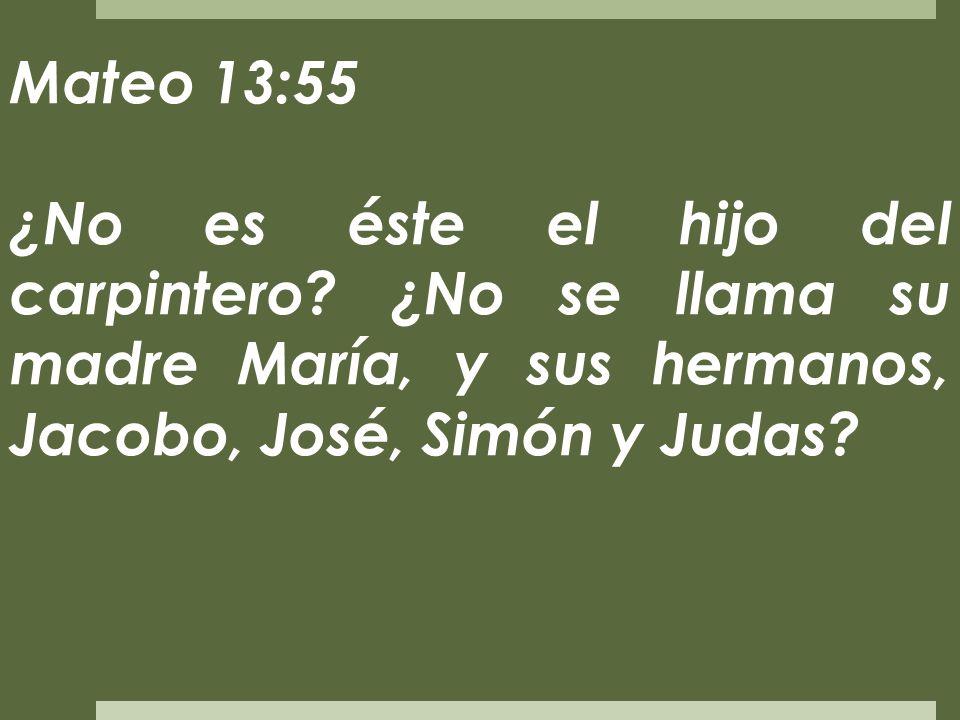 Mateo 13:55 ¿No es éste el hijo del carpintero.