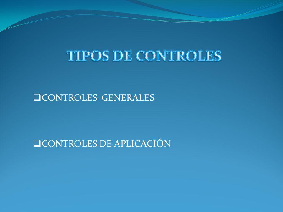 TIPOS DE CONTROLES CONTROLES GENERALES CONTROLES DE APLICACIÓN