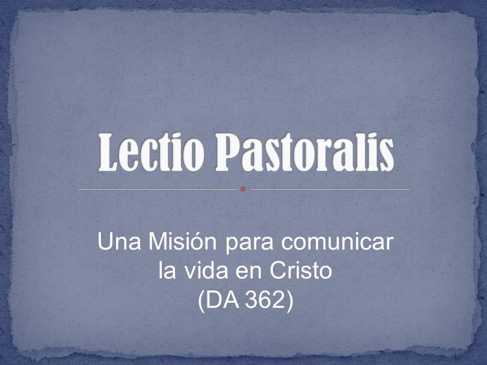 Una Misión para comunicar la vida en Cristo