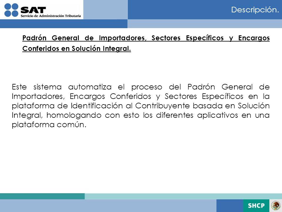 Descripción. Padrón General de Importadores, Sectores Específicos y Encargos Conferidos en Solución Integral.