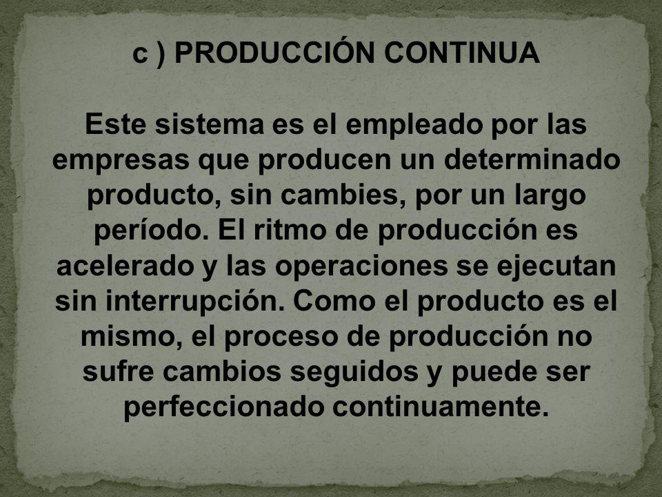 c ) PRODUCCIÓN CONTINUA