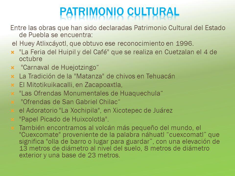 PATRIMONIO CULTURAL Entre las obras que han sido declaradas Patrimonio Cultural del Estado de Puebla se encuentra:
