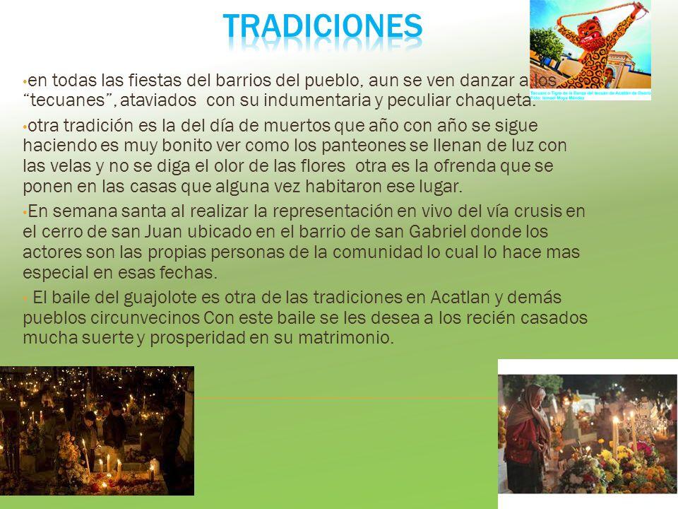 TRADICIONES en todas las fiestas del barrios del pueblo, aun se ven danzar a los tecuanes , ataviados con su indumentaria y peculiar chaqueta.