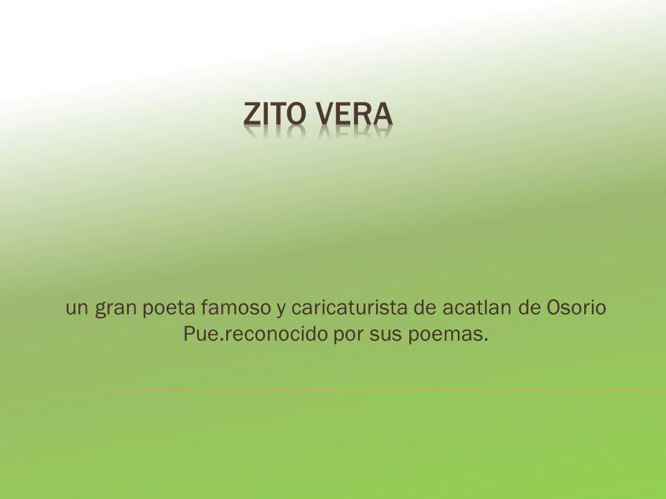 Zito vera un gran poeta famoso y caricaturista de acatlan de Osorio Pue.reconocido por sus poemas.
