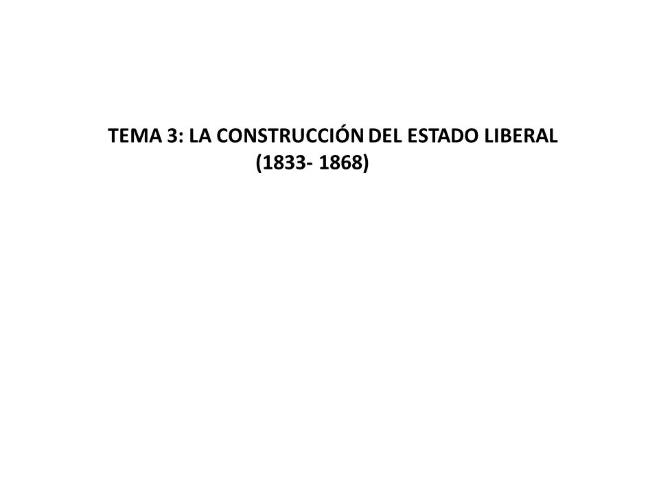 TEMA 3: LA CONSTRUCCIÓN DEL ESTADO LIBERAL